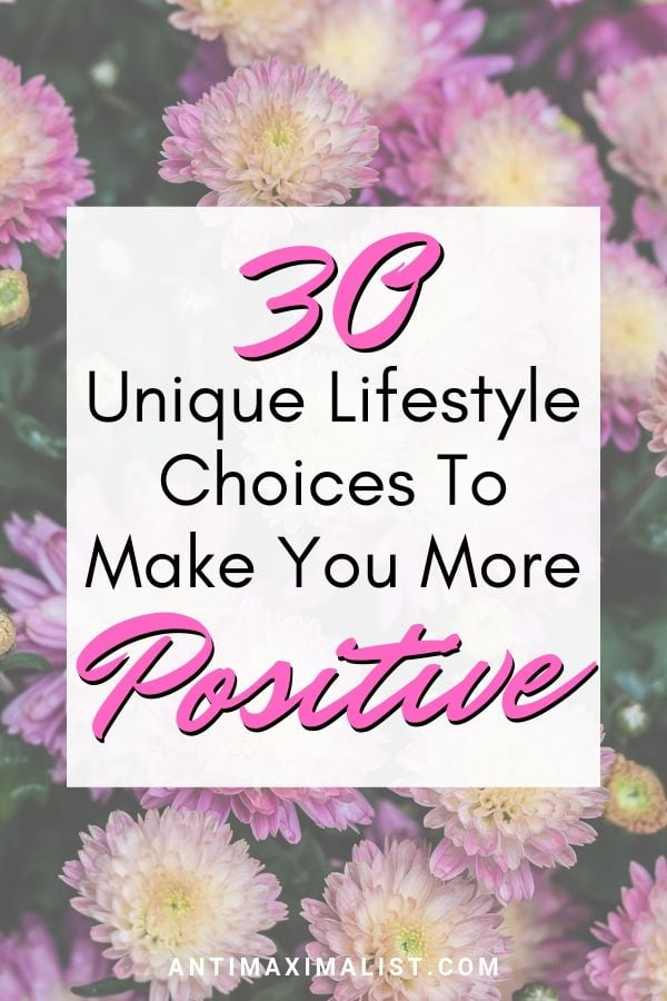30 Unique Lifestyle Choice To Make You More Positive